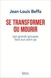 Jean-Louis Beffa - Se transformer ou mourir - Les grands groupes face aux start-up.