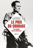 Charles Kaiser - Le prix du courage - Une famille dans la résistance.