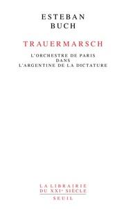 Esteban Buch - Trauermarsch - L'Orchestre de Paris dans l'Argentine de la dictature.