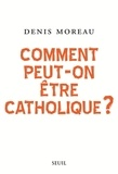 Denis Moreau - Comment peut-on être catholique ?.