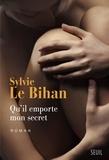 Sylvie Le Bihan - Qu'il emporte mon secret.