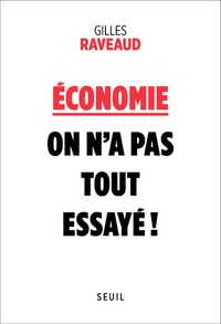Gilles Raveaud - Economie : on n'a pas tout essayé !.
