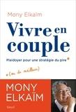 Mony Elkaïm - Vivre en couple - Plaidoyer pour une stratégie du pire.