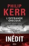 Philip Kerr - Une aventure de Bernie Gunther  : L'offrande grecque.