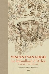 Bogomila Welsh-Ovcharov - Vincent Van Gogh, Le brouillard d'Arles - Carnet retrouvé.