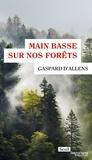 Gaspard d' Allens - Main basse sur nos forêts.