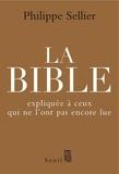 Philippe Sellier - La Bible expliquée à ceux qui ne l'ont pas encore lue.