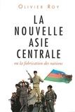 Olivier Roy - La nouvelle Asie centrale ou La fabrication des nations.