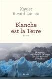 Xavier Ricard Lanata - Blanche est la Terre.