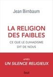 Jean Birnbaum - La religion des faibles - Ce que le djihadisme dit de nous.