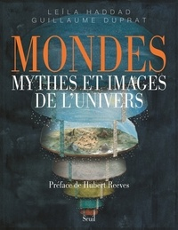 Guillaume Duprat et Leïla Haddad - Mondes, mythes et images de l'univers.