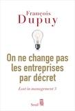 François Dupuy - Lost in management - Tome 3, On ne change pas les entreprises par décret.