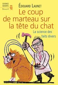 Edouard Launet - Le coup de marteau sur la tête du chat - La science des faits divers.