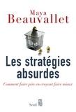 Maya Beauvallet - Les stratégies absurdes - Comment faire pire en croyant faire mieux.