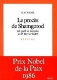 Elie Wiesel - Le Procès de Shamgorod - Tel qu'il se déroula le 25 février 1649, pièce en 3 actes.