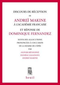 Olivier Bétourné et Danièle Sallenave - Discours de réception de Andreï Makine à l'Académie Française et réponse de Dominique Fernandez - Suivis des allocutions prononcées à l'occasion de la remise de l'épée.