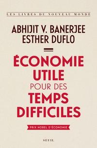 Abhijit V. Banerjee et Esther Duflo - Economie utile pour des temps difficiles.