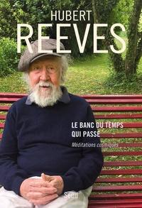 Hubert Reeves - Le banc du temps qui passe - Méditations cosmiques.