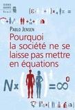 Pablo Jensen - Pourquoi la société ne se laisse pas mettre en équations.