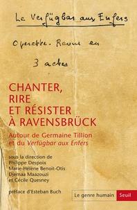 Philippe Despoix et Marie-Hélène Benoit-Otis - Le genre humain N° 59 : Chanter, rire et résister à Ravensbrück - Autour de Germaine Tillion et du Verfügbar aux Enfers.