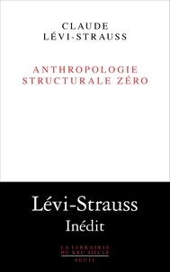 Claude Lévi-Strauss - Anthropologie structurale zéro.