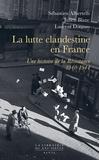 Sébastien Albertelli et Julien Blanc - La lutte clandestine en France - Une histoire de la Résistance, 1940-1944.