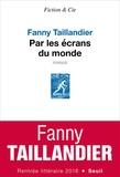Fanny Taillandier - Par les écrans du monde.