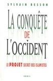 Sylvain Besson - La conquête de l'Occident - Le projet secret des islamistes.