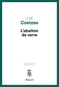 J. M. Coetzee - L'abattoir de verre.