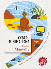 Karine Mauvilly - Cyberminimalisme - Face au tout-numérique, reconquérir du temps, de la liberté et du bien-être.