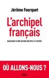 Jérôme Fourquet - L'archipel français - Naissance d'une nation multiple et divisée.