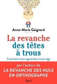 Anne-Marie Gaignard - La Revanche des têtes à trous - Comment tout apprendre à tout âge.