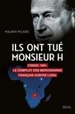 Maurin Picard - Ils ont tué monsieur H - Congo, 1961. Le complot des mercenaires français contre l'ONU.