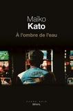 Maïko Kato - A l'ombre de l'eau.
