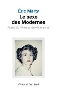 Eric Marty - Le sexe des Modernes - Pensée du Neutre et théorie du genre.