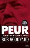 Bob Woodward - Peur - Trump à la maison blanche.