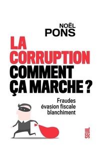 Noël Pons - La corruption, comment ça marche ? - Fraude, évasion fiscale, blanchiment.