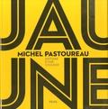 Jaune : Histoire d'une couleur / Michel Pastoureau | Pastoureau, Michel (1947-....). Auteur