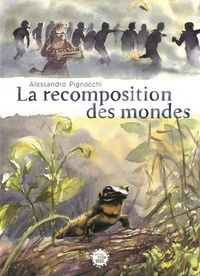 Alessandro Pignocchi - La recomposition des mondes.