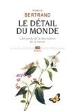 Romain Bertrand - Le détail du monde - L'art perdu de la description de la nature.