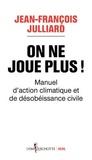 Jean-François Julliard - On ne joue plus ! - Manuel d'action climatique et de désobéissance civile.