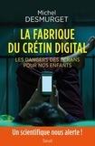 La fabrique du crétin digital : les dangers des écrans pour nos enfants / Michel Desmurget | Desmurget, Michel