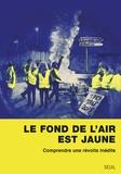 Joseph Confavreux - Le fond de l'air est jaune - Comprendre une révolte inédite.