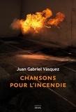 Juan Gabriel Vasquez - Chansons pour l'incendie.