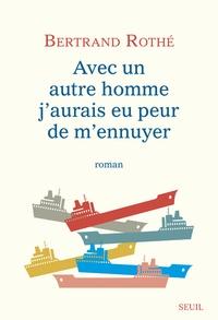 Bertrand Rothé - Avec un autre homme j'aurais eu peur de m'ennuyer.