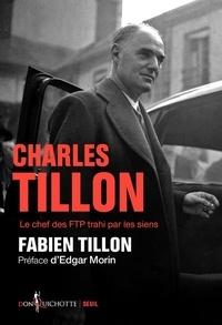 Fabien Tillon - Charles Tillon - Le chef des FTP trahi par les siens.