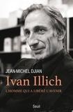 Jean-Michel Djian - Ivan Illich - L'homme qui a libéré l'avenir.