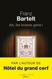 Franz Bartelt - Ah, les braves gens !.