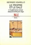 Georges Vigarello - Le Propre et le sale - L'hygiène du corps depuis le Moyen âge.