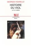 Georges Vigarello - Histoire du viol, XVIe-XXe siècle.